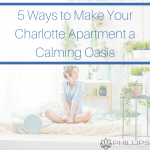 wpid-pmc-5-Ways-to-Make-Your-Charlotte-Apartment-a-Calming-Oasis.png
